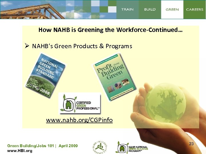 How NAHB is Greening the Workforce-Continued… Ø NAHB's Green Products & Programs www. nahb.