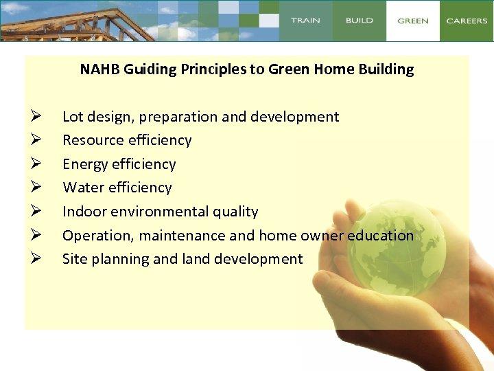 NAHB Guiding Principles to Green Home Building Ø Ø Ø Ø Lot design, preparation