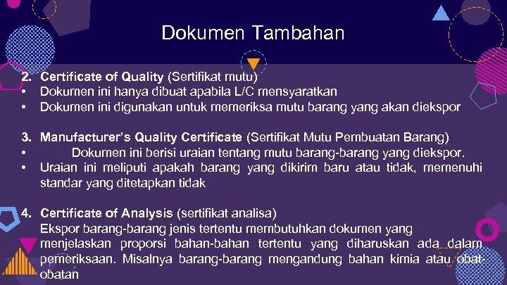 Dokumen Tambahan 2. Certificate of Quality (Sertifikat mutu) • Dokumen ini hanya dibuat apabila