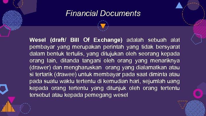 Financial Documents Wesel (draft/ Bill Of Exchange) adalah sebuah alat pembayar yang merupakan perintah