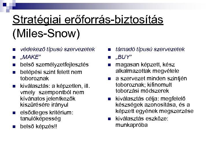 """Stratégiai erőforrás-biztosítás (Miles-Snow) n n n n védekező típusú szervezetek """"MAKE"""" belső személyzetfejlesztés belépési"""