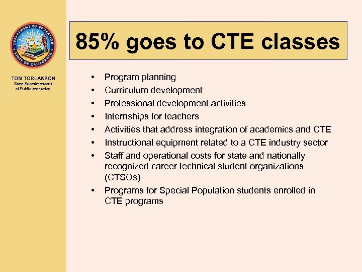 85% goes to CTE classes TOM TORLAKSON State Superintendent of Public Instruction • •