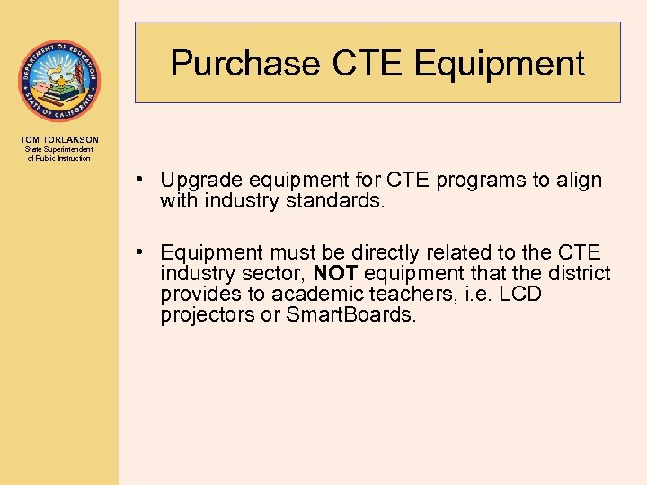 Purchase CTE Equipment TOM TORLAKSON State Superintendent of Public Instruction • Upgrade equipment for