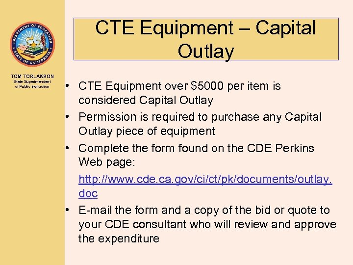 CTE Equipment – Capital Outlay TOM TORLAKSON State Superintendent of Public Instruction • CTE