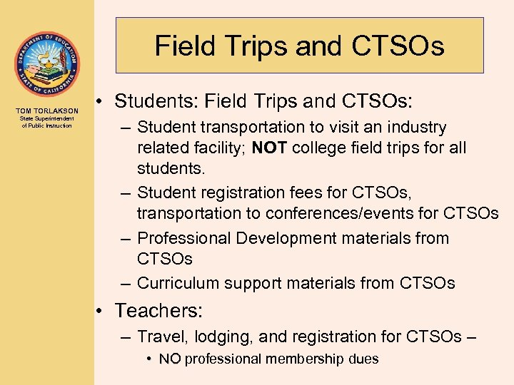 Field Trips and CTSOs TOM TORLAKSON State Superintendent of Public Instruction • Students: Field