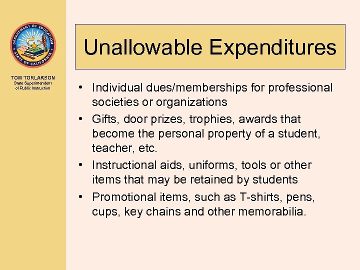 Unallowable Expenditures TOM TORLAKSON State Superintendent of Public Instruction • Individual dues/memberships for professional