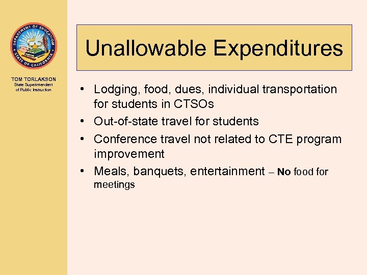 Unallowable Expenditures TOM TORLAKSON State Superintendent of Public Instruction • Lodging, food, dues, individual