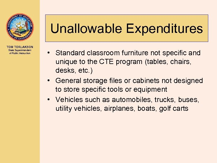 Unallowable Expenditures TOM TORLAKSON State Superintendent of Public Instruction • Standard classroom furniture not