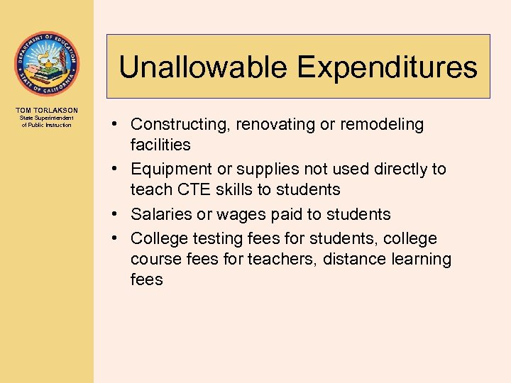 Unallowable Expenditures TOM TORLAKSON State Superintendent of Public Instruction • Constructing, renovating or remodeling