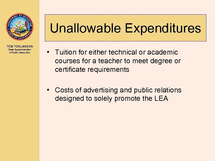 Unallowable Expenditures TOM TORLAKSON State Superintendent of Public Instruction • Tuition for either technical