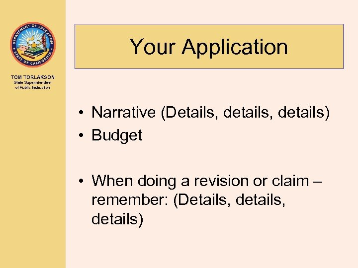Your Application TOM TORLAKSON State Superintendent of Public Instruction • Narrative (Details, details) •