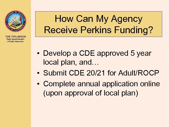 How Can My Agency Receive Perkins Funding? TOM TORLAKSON State Superintendent of Public Instruction
