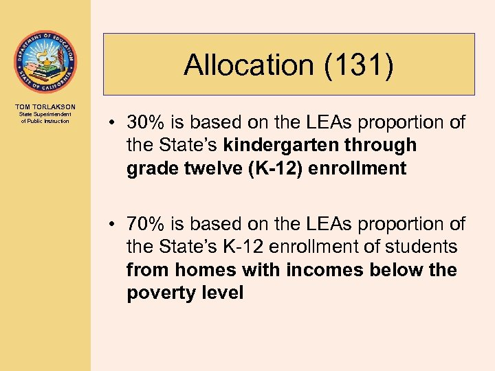 Allocation (131) TOM TORLAKSON State Superintendent of Public Instruction • 30% is based on