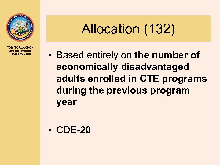 Allocation (132) TOM TORLAKSON State Superintendent of Public Instruction • Based entirely on the