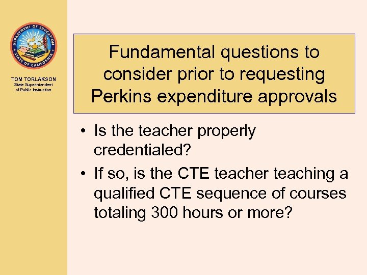 TOM TORLAKSON State Superintendent of Public Instruction Fundamental questions to consider prior to requesting