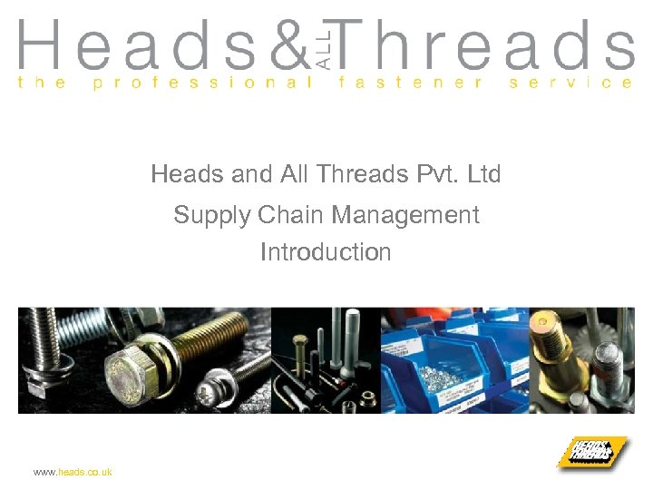 Heads and All Threads Pvt. Ltd Supply Chain Management Introduction www. heads. co. uk