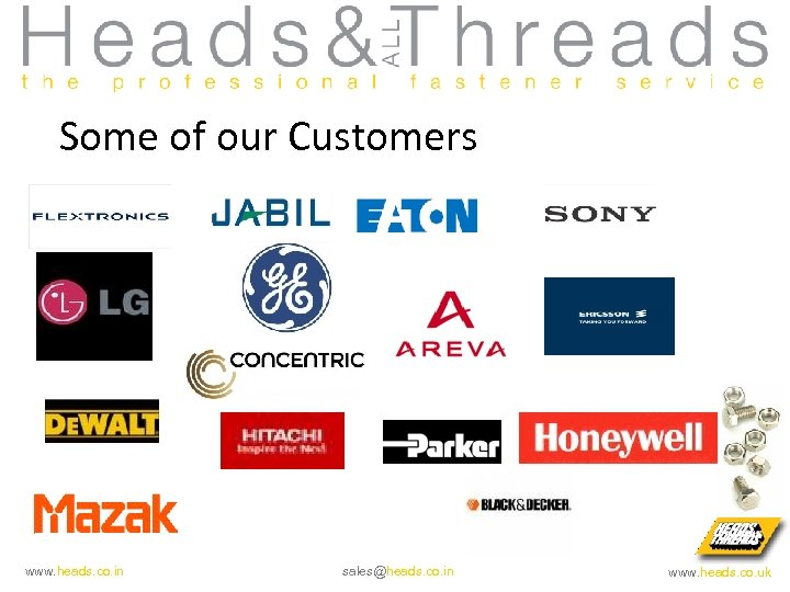 Some of our Customers www. heads. co. in sales@heads. co. in www. heads. co.