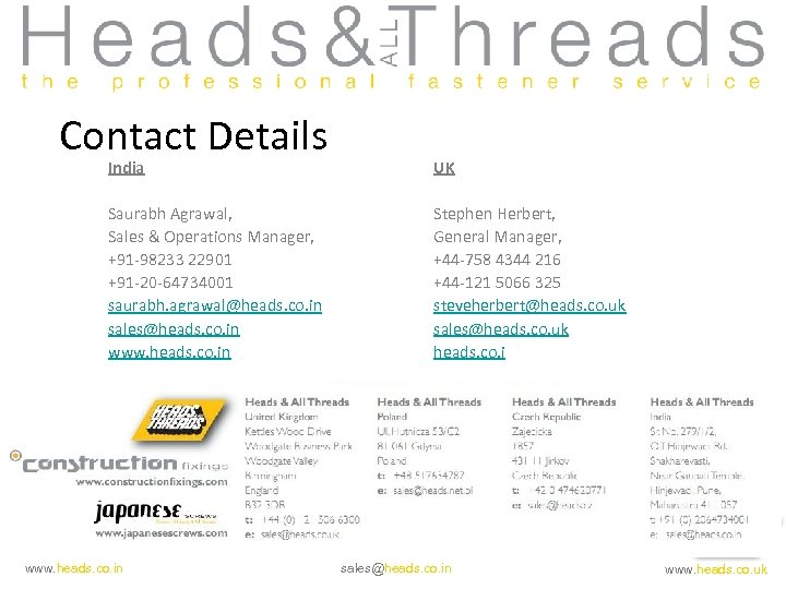 Contact Details India UK Saurabh Agrawal, Sales & Operations Manager, +91 -98233 22901 +91