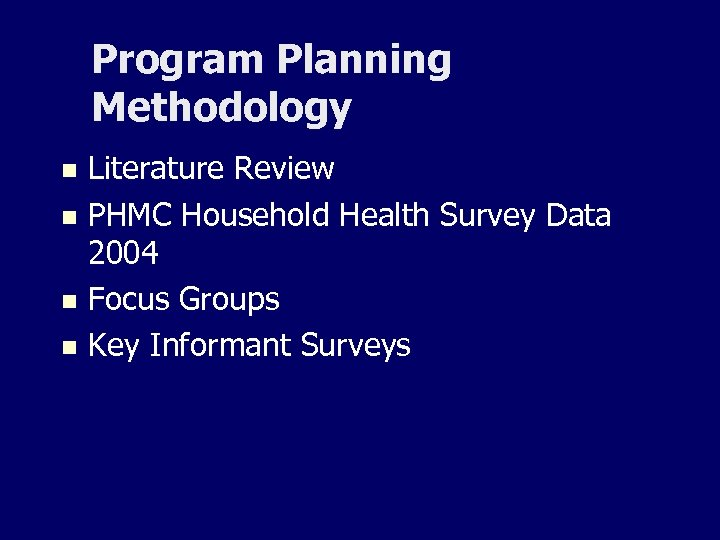 Program Planning Methodology Literature Review n PHMC Household Health Survey Data 2004 n Focus