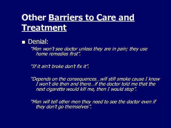 "Other Barriers to Care and Treatment n Denial: ""Men won't see doctor unless they"