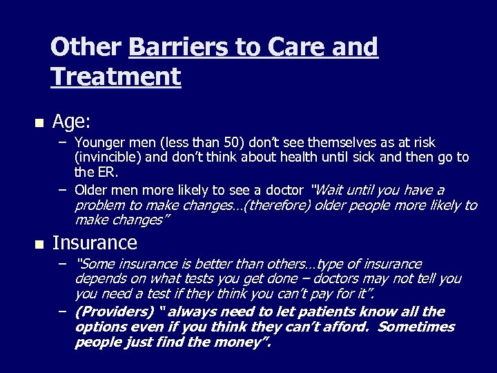 Other Barriers to Care and Treatment n Age: – Younger men (less than 50)