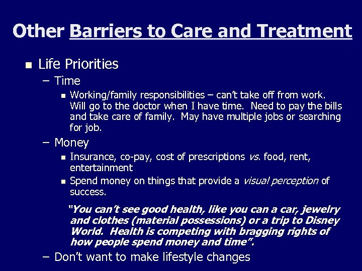 Other Barriers to Care and Treatment n Life Priorities – Time n Working/family responsibilities