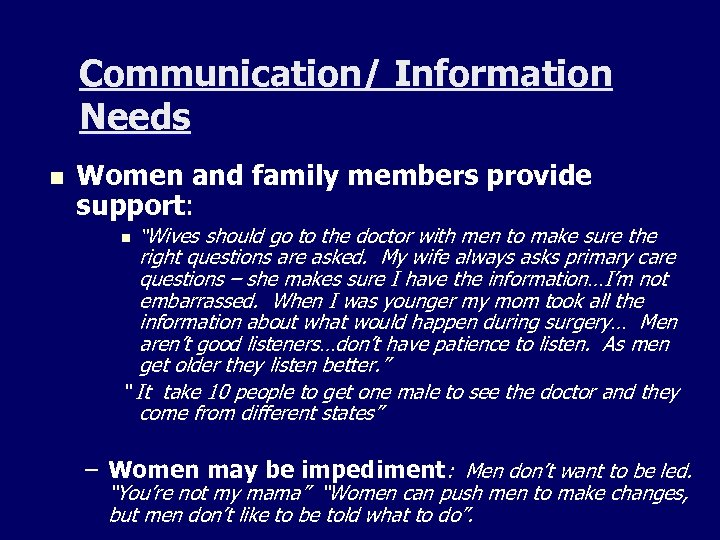 "Communication/ Information Needs n Women and family members provide support: n ""Wives should go"