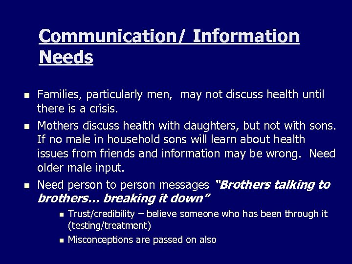 Communication/ Information Needs n n n Families, particularly men, may not discuss health until