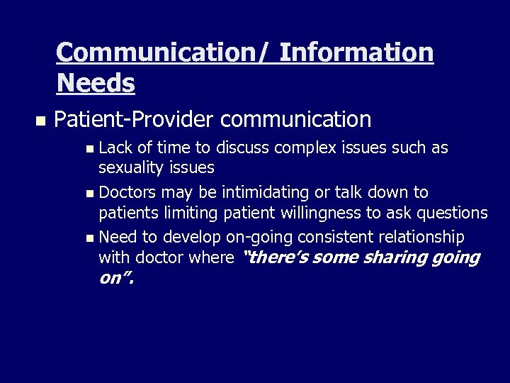 Communication/ Information Needs n Patient-Provider communication n Lack of time to discuss complex issues