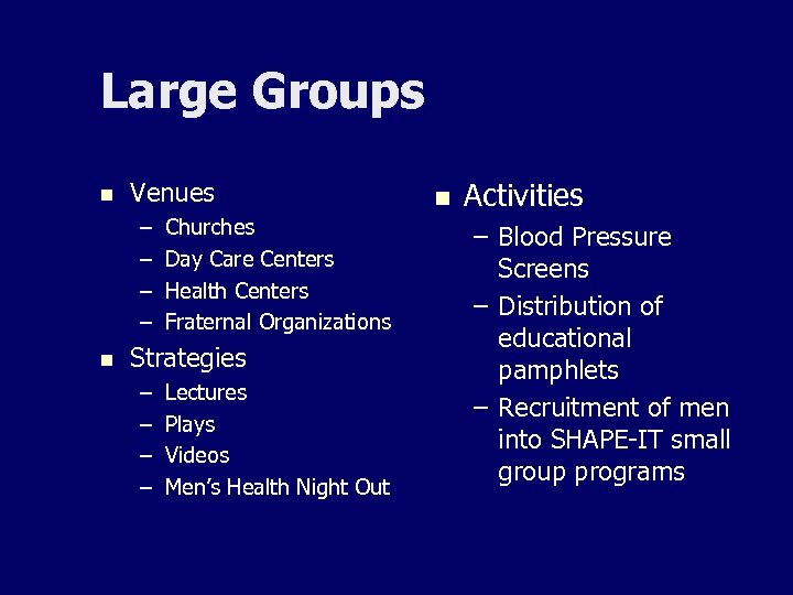 Large Groups n Venues – – n Churches Day Care Centers Health Centers Fraternal