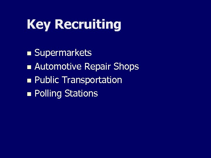 Key Recruiting Supermarkets n Automotive Repair Shops n Public Transportation n Polling Stations n