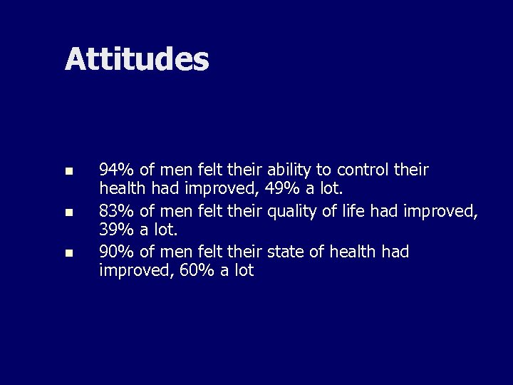 Attitudes n n n 94% of men felt their ability to control their health