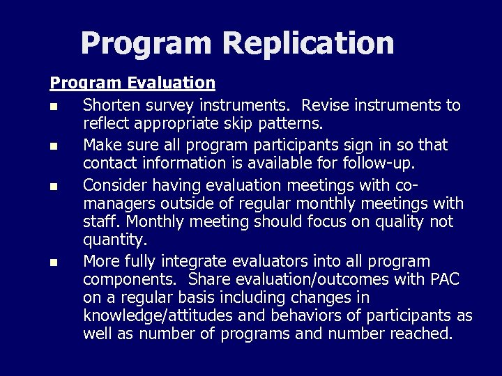 Program Replication Program Evaluation n Shorten survey instruments. Revise instruments to reflect appropriate skip