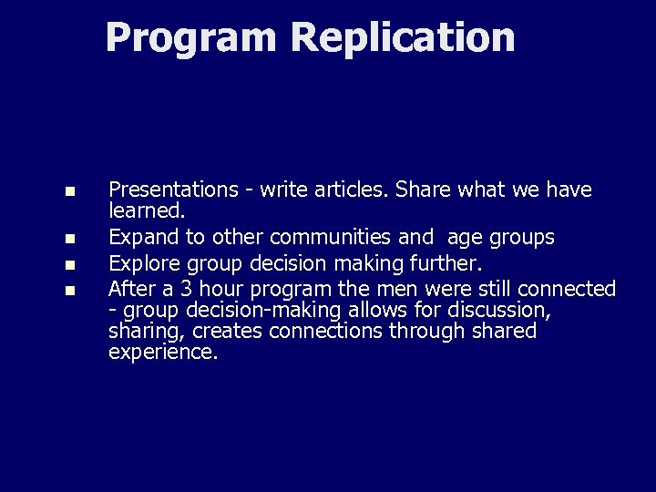 Program Replication n n Presentations - write articles. Share what we have learned. Expand