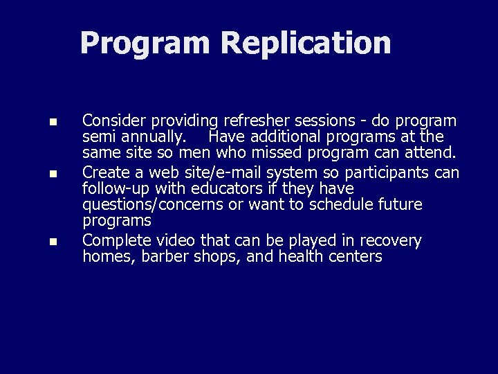 Program Replication n Consider providing refresher sessions - do program semi annually. Have additional