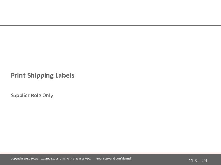 Print Shipping Labels Supplier Role Only Copyright 2011 Exostar LLC and E 2 open,