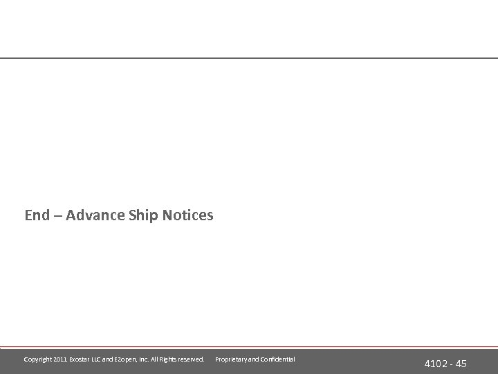 End – Advance Ship Notices Copyright 2011 Exostar LLC and E 2 open, Inc.