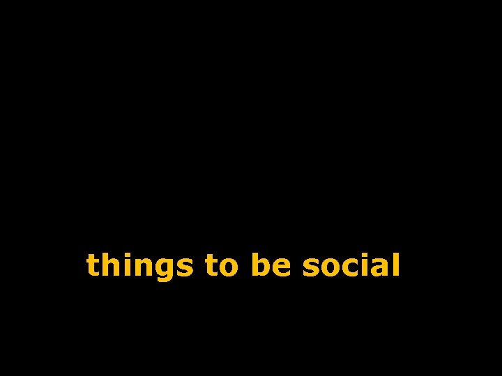 things to be social