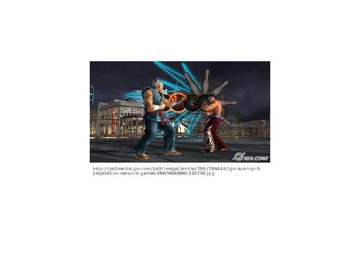 http: //ps 3 media. ign. com/ps 3/image/article/799444/ign-aus-top-5 playstation-network-games-20070626001523789. jpg