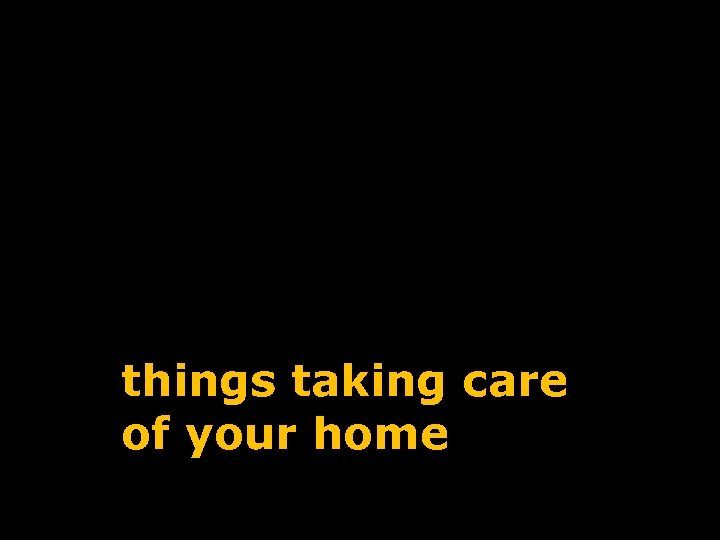 things taking care of your home