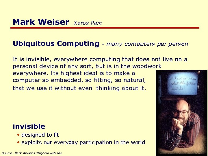 Mark Weiser Xerox Parc Ubiquitous Computing - many computers person It is invisible, everywhere