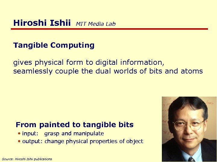 Hiroshi Ishii MIT Media Lab Tangible Computing gives physical form to digital information, seamlessly
