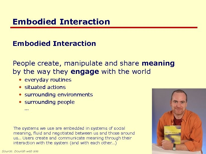Embodied Interaction People create, manipulate and share meaning by the way they engage with