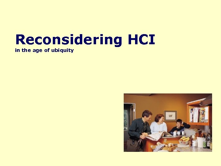 Reconsidering HCI in the age of ubiquity