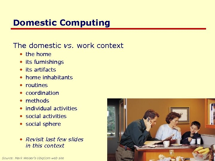 Domestic Computing The domestic vs. work context • • • the home its furnishings