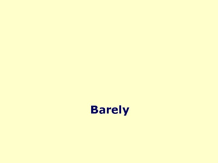 Barely