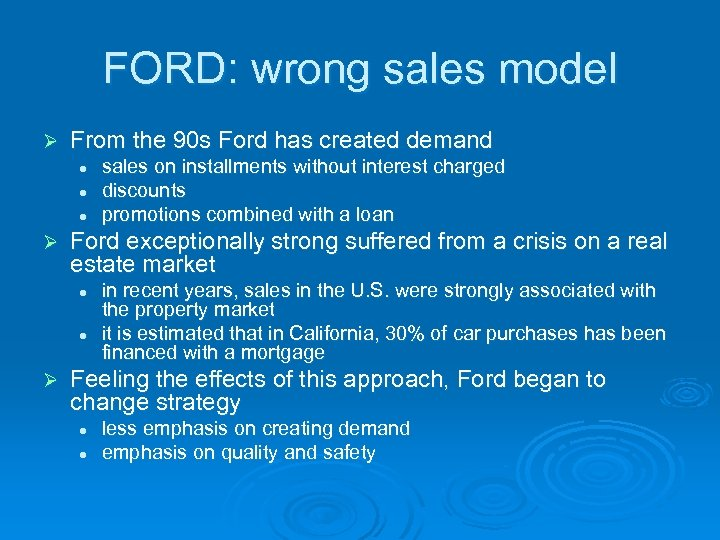 FORD: wrong sales model Ø From the 90 s Ford has created demand l
