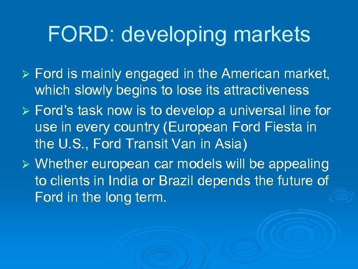FORD: developing markets Ford is mainly engaged in the American market, which slowly begins