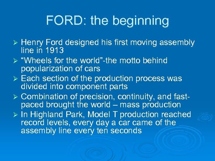 FORD: the beginning Henry Ford designed his first moving assembly line in 1913 Ø