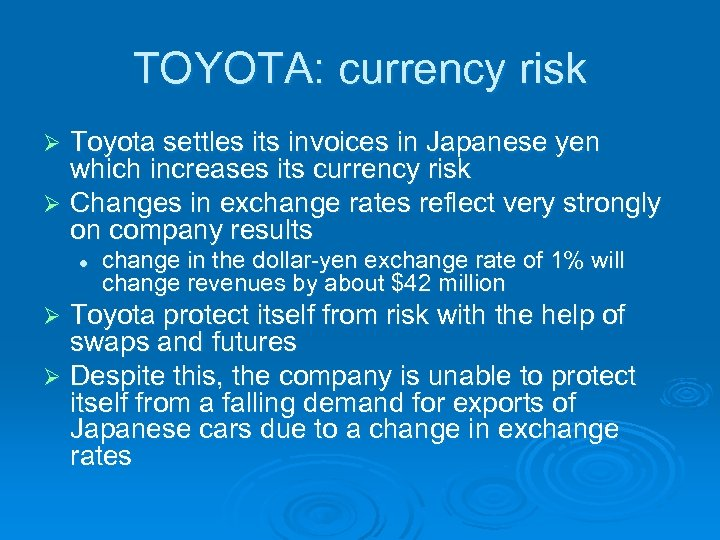 TOYOTA: currency risk Toyota settles its invoices in Japanese yen which increases its currency